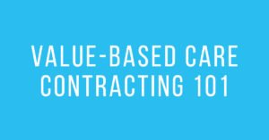 Value-Based Care Contracting 101